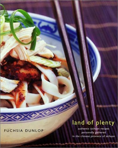 Land of Plenty: A Treasury of Authentic Sichuan Cooking by Fuchsia Dunlop
