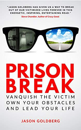 Prison Break: Vanquish The Victim, Own Your Obstacles, And Lead Your Life by Jason Goldberg ebook deal