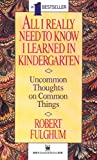 All I Really Need to Know I Learned in Kindergarten: The Essay That Became a Classic With Special Commentary by Robert Fulghum (0394588940) by Fulghum, Robert