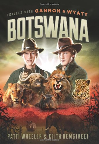 Travels with Gannon and Wyatt: Botswana (Travels With Gannon & Wyatt)
