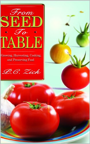 From Seed to Table: Growing, Harvesting, Cooking, and Preserving Food by P.C. Zick