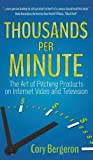 Cory Bergeron Thousands Per Minute: The Art of Pitching Products on Internet, Video and Television