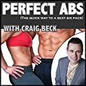 Perfect Abs: The quick way to a sexy six pack Audiobook by Craig Beck Narrated by Craig Beck