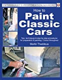 How to Paint Classic Cars (Enthusiast's Restoration Manual)