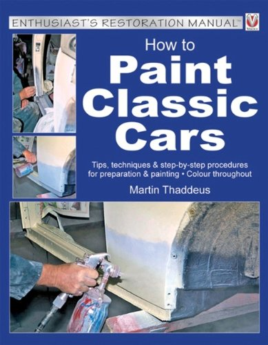 How to Paint Classic Cars (Enthusiast's Restoration Manual) Martin Thaddeus
