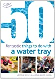 img - for 50 Fantastic Things to Do with a Water Tray book / textbook / text book