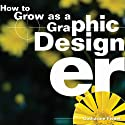 How to Grow as a Graphic Designer Audiobook by Catharine Fishel Narrated by Jennifer Emery