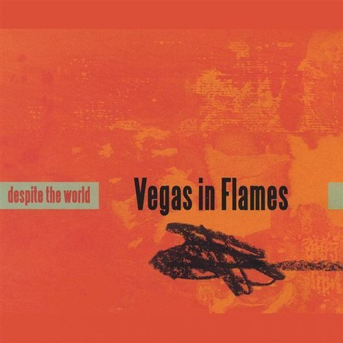 Despite the World by Vegas in Flames (2003-08-02)