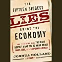 The Fifteen Biggest Lies About the Economy: And Everything Else the Right Doesn't Want You to Know About Taxes, Jobs, and Corporate America (       UNABRIDGED) by Joshua Holland Narrated by Arthur Morey