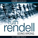 Going Wrong (       UNABRIDGED) by Ruth Rendell Narrated by Dermot Crowley