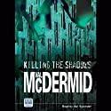 Killing the Shadows (       UNABRIDGED) by Val McDermid Narrated by Vari Sylvester