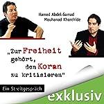 Zur Freiheit gehört, den Koran zu kritisieren: Ein Streitgespräch | Mouhanad Khorchide,Hamed Abdel-Samad