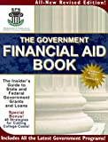The Government Financial Aid Book: The Insider's Guide to State & Federal Government Grants and Loans (Government Financial Aid Book: The Insider's Guide to State & Federal Government Grants & Loans)