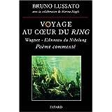 Voyage au coeur du Ring : Richard Wagner - L'Anneau du Nibelung, po�me comment�par Bruno Lussato
