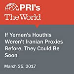If Yemen's Houthis Weren't Iranian Proxies Before, They Could Be Soon | Stephen Snyder