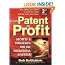 From Patent to Profit: Secrets & Strategies for the Successful Inventor
