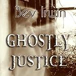 Ghostly Justice   Bev Irwin