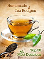 Top 50 Most Delicious Homemade Tea Recipes: Create Unique Blends of Different Teas, Fruits, Spices and Herbs (Recipe Top 50's Book 28) (English Edition)