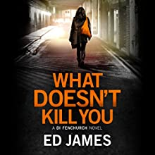 What Doesn't Kill You: DI Fenchurch, Book 3 Audiobook by Ed James Narrated by Michael Page