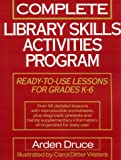 Complete Library Skills Activities Program: Ready-To-Use Lessons for Grades K-6 (0876282400) by Druce, Arden