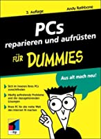 PCs reparieren und aufrüsten für Dummies...