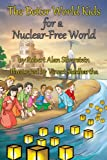 img - for The Better World Kids for a Nuclear Free World book / textbook / text book