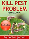 What Everybody Ought to Know About Pest Problem-Discover how to kill pest problem with products you can find in your fridge. (doctor gardening books collection Book 4)