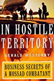 In Hostile Territory: Business Secrets of a Mossad Combatant (0887309011) by Gerald Westerby