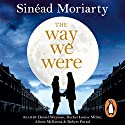 The Way We Were Audiobook by Sinéad Moriarty Narrated by Alison McKenna, Daniel Weyman, Rachel Louise Miller, Robert Portal