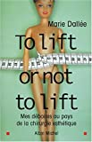 To lift or not to lift : Mes d�boires au pays de la chirurgie esth�tique