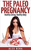 The Paleo Pregnancy: Healthy Eating, Healthy Baby
