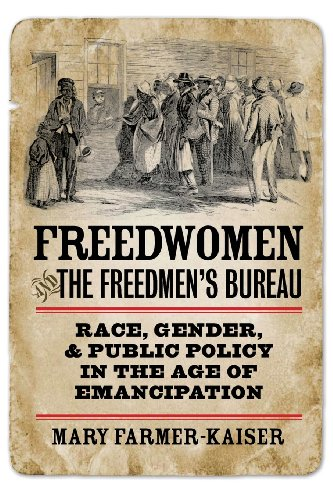 Freedwomen and the Freedmen's Bureau: Race, Gender, and...