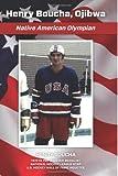 Henry Boucha, Ojibwa, Native American Olympian: Henry Boucha, Ojibwa, Native American Olympian