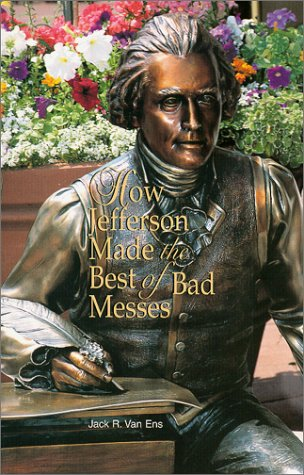 How Jefferson Made the Best of Bad Messes, Jack R. Van Ens