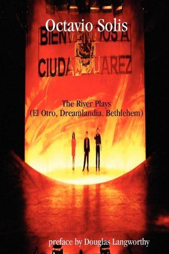 Octavio Solis: The River Plays (El Otro, Dreamlandia, Bethlehem) (Dreaming the Americas)