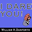 I Dare You! Audiobook by William H. Danforth Narrated by Jason McCoy