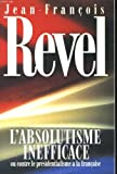 L'absolutisme inefficace, ou, Contre le presidentialisme a la francaise (French Edition) (2259024785) by Revel, Jean Francois