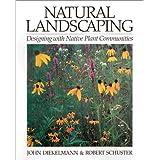 Natural Landscaping: Designing With Native Plant Communities ~ John Diekelmann