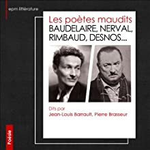 Les poètes maudits | Livre audio Auteur(s) : Charles Baudelaire, Arthur Rimbaud, Robert Desnos Narrateur(s) : Jean-Louis Barrault, Pierre Brasseur