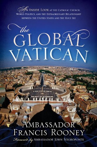 The Global Vatican: An Inside Look at the Catholic Church, World Politics, and the Extraordinary Relationship between the United States and