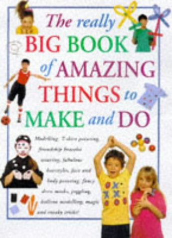 Really Big Book of Amazing Things to Make and Do