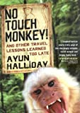No Touch Monkey: And Other Travel Lessons Learned Too Late (1580050972) by Halliday, Ayun