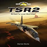 TSR2 - Britain's Lost Bomber (Crowood Aviation)by Damien Burke