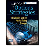 The Bible of Options Strategies: The Definitive Guide for Practical Trading Strategies ~ Guy Cohen