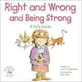 Right and Wrong and Being Strong: A Kid's Guide
