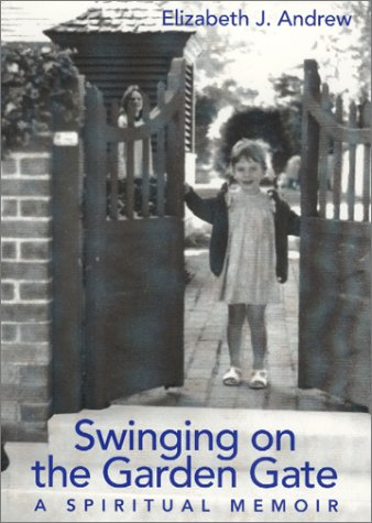 Swinging on the Garden Gate: A Spiritual Memoir by Elizabeth Jarrett Andrew
