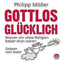Gottlos glücklich: Warum wir ohne Religion besser dran wären Hörbuch
