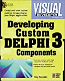 Visual Developer Developing Custom Delphi 3 Components: Master the Art of Creating Powerful Delphi 3 Software Components