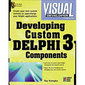 Developing Custom Delphi X Components: Master the Art of Creating Powerful Delphi X Software Components (Visual Developer Magazine)
