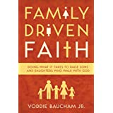 Family Driven Faith: Doing What It Takes to Raise Sons and Daughters Who Walk with Godby Jr.  Voddie Baucham